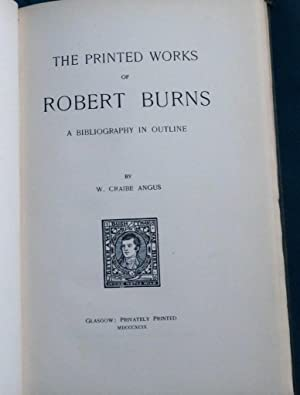 The Printed Works of Robert Burns; A Bibliography in Outline.