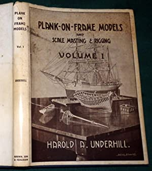 Plank-On-Frame Models And Scale Masting And Rigging.: Harold A. Underhill.