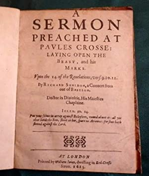 A Sermon Preached At Paules Crosse: Laying Open The Beast and His Marks Upon Revelations. Verses ...