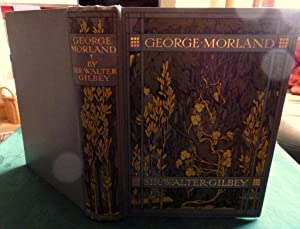 George Morland. His Life and Work: Sir Walter Gilbey.