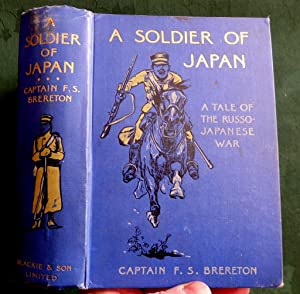 A Soldier Of Japan. A Tale Of The Russo-Japanese War. (With letter signed by Illustrator)