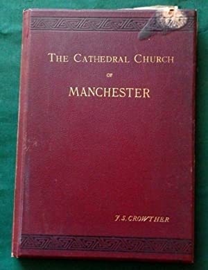 An Architectural History of the Cathedral Church Of Manchester. Dedicated To St Mary, St George a...