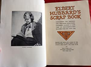 Elbert Hubbard's Scrap Book. Inspiring Selections During a Lifetime of Discriminating Reading For...