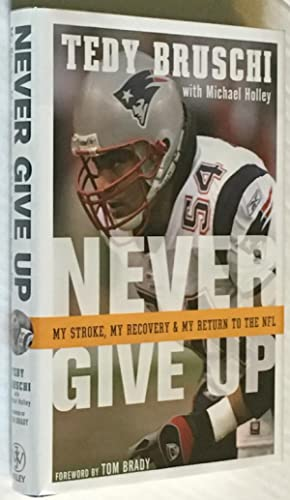 Never Give Up: Bruschi, Tedy; Holley, Michael