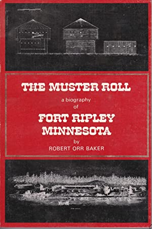 The Muster Roll a biography of Fort Ripley, Minnesota: Robert Orr Baker