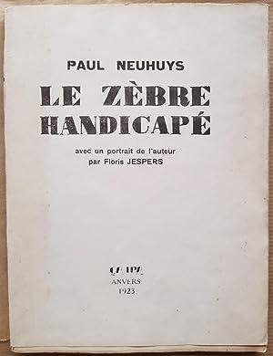 Le zèbre handicapé . Avec un portrait: NEUHUYS (Paul).