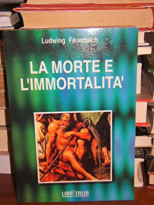 LA MORTE E L'IMMORTALIT?.,