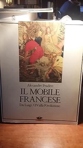 IL MOBILE FRANCESE. DA LUIGI XIV ALLA: PRADERE ALEXANDRE