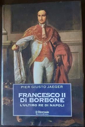 FRANCESCO II DI BORBONE L'ULTIMO RE DI NAPOLI,