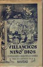 VILLANCICOS AL NIÑO DIOS. ENTRESACADOS DE LA MUSA POPULAR ESPAÑOLA PARA SER CANTADOS EN LA NAVIDAD:...