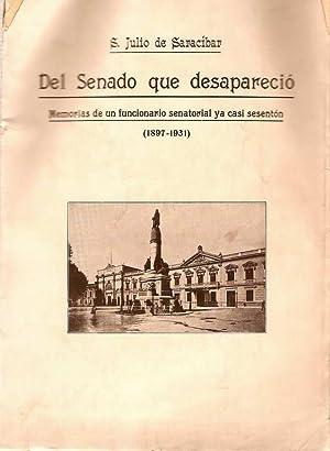 DEL SENADO QUE DASAPARECIÓ. MEMORIAS DE UN FUNCIONARIO SENATORIAL, YA CASI SESENTÓN. (1897-1931): ...