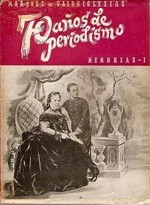 SETENTA AÑOS DE PERIODISMO. MEMORIAS I: ESCOBAR, Alfredo (Marqués de Valdeiglesias)