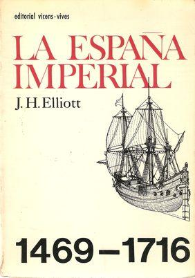 LA ESPAÑA IMPERIAL 1469-1716: ELLIOTT, J. H