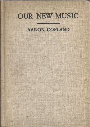 OUR NEW MUSIC. LEADING COMPOSERS IN EUROPE: COPLAND, Aaron