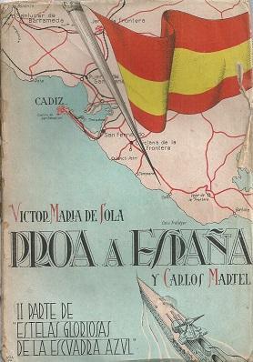 PROA A ESPAÑA: SOLA, VICTOR MARÍA DE Y MARTEL CARLOS