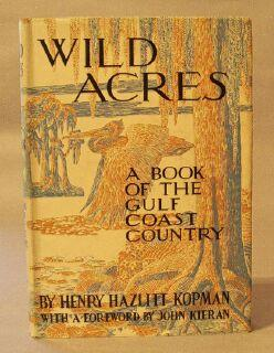 Wild Acres: a Book of the Gulf Coast Country: Kopman, Henry Hazlitt