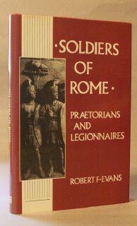 Soldiers of Rome: Praetorians and Legionnaires: Evans, Robert F