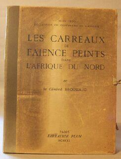 Les Carreaux de faïence peints dans l'Afrique du nord. (1830-1930. Collection du ...