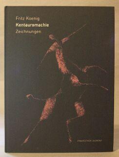 Fritz Koening: Kentauromachie / Zeichnungen: Fritz koening); Jens Burk (text)
