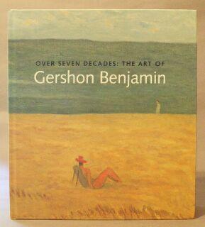 Over Seven Decades: The Art of Gershon Benjamin (1899-1985): Gershon Benjamin); Peters, Lisa N.