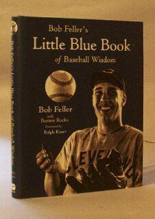 Bob Feller's Little Blue Book of Baseball Wisdom: Feller, Bob