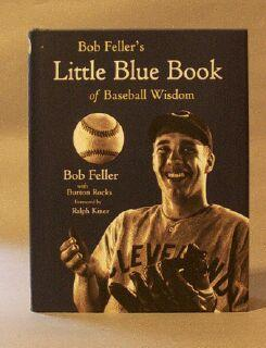 Bob Feller's Little Blue Books of Baseball Wisdom: Feller, Bob
