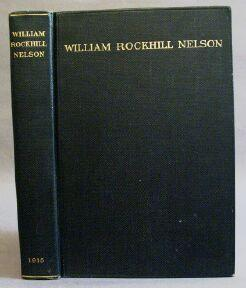 William Rockhill Nelson: The Story of a Man a Newspaper and a City: Members of the Staff of the ...
