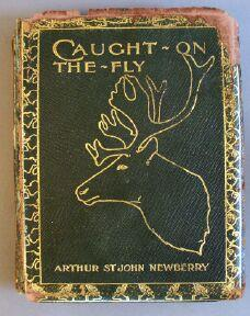 Caught on the Fly: Fugitive Notes of Sport and Other Things: Newberry, Arthur St. John