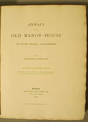 Annals of an Old Manor - House Sutton Place, Guildford: Harrison, Frederic