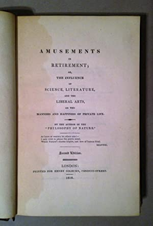 Amusements in retirement; or, The influence of science, literature, and the liberal arts, on the ...