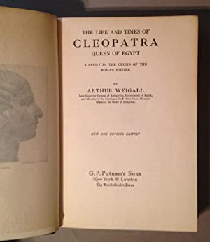 Life and Times of Cleopatra: A Study in the Origin of the Roman Empire: Weigall, Arthur