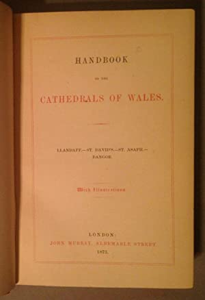Handbook to the Cathedrals of Wales. Llandaff, St. David's, St. Asaph, and Bangor