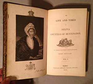 Life and Times of Selina Countess of Huntingdon: By a Member of the Houses of Shirley and Hastings