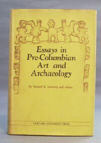 Essays in Pre-Columbian Art and Archaeology: Lothrop, Samuel and Others