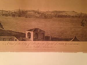 A View of the City of Boston the Capital of New England, in North America / drawn on the spot by ...