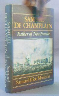 Samuel De Champlain: Father of New France: Morison, Samuel Eliot