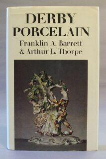 Derby Porcelain, 1750-1848: Barrett, Franklin A.; Thorpe, Arthur L.