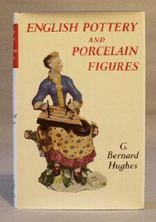 English Pottery and Porcelain Figures: Hughes, Bernard G.