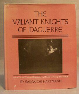 Valiant Knights of Daguerre: Selected Critical Essays on Photography and Profiles of Photographic ...