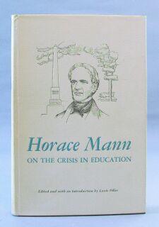 Horace Mann on the Crisis in Education: Mann, Horace); Louis Filler (editor)
