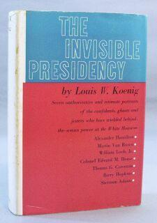 Invisible Presidency: Koenig, Louis W.