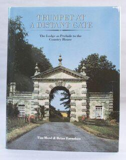 Trumpet at a Distant Gate: The Lodge as Prelude to the Country House: Mowl, Tim; Earnshaw, Brian