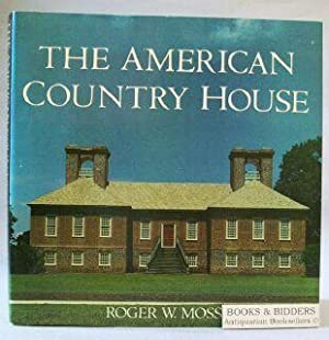 The American Country House: Moss, Roger W.
