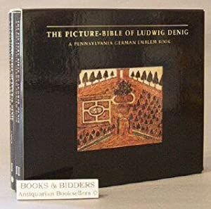 The Picture-Bible of Ludwig Denig : A Pennsylvania German Emblem Book: Yoder, Don