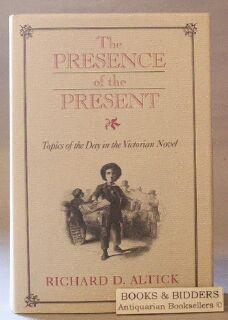 The Presence of the Present: Topics of the Day in the Victorian Novel: Altick, Richard D.