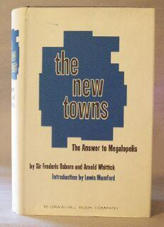 New Towns: The Answer to Megalopolis: Osborn, Sir Frederic and Arnold Whittick