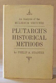 Plutarch's Historical Methods: An Analysis of the Mulierum Virtutes: Stadter, Philip A.