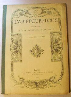L'Art Pour Tous. Encyclopedie de L'Art Industriel et Decoratif. Cinquieme Annee 1865-1866...
