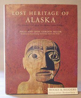 Lost Heritage of Alaska: The adventure and Art of the Alaskan Coastal Indians: Miller, Polly