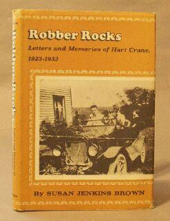Robber Rocks: Letters and Memories of Hart Crane, 1923-1932: Brown, Susan Jenkins
